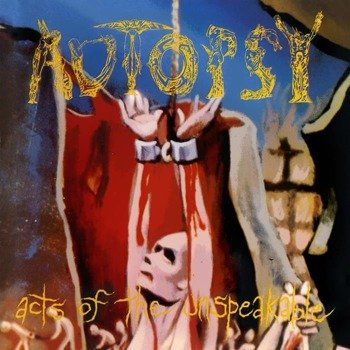AUTOPSY: ACTS OF THE UNSPEAKABLE (CD)