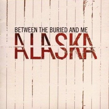 BETWEEN THE BURIED AND ME: ALASKA (CD)