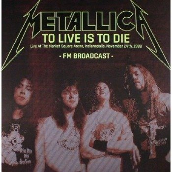 METALLICA: TO LIVE IS TO DIE (2LP VINYL)