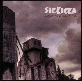 SIEKIERA: BALLADY NA KONIEC ŚWIATA (CD)