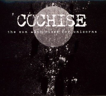 COCHISE: THE SUN ALSO RISES FOR UNICORNS (CD)